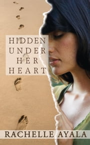 Hidden Under Her Heart - Chance for Love, #2 ebook by Rachelle Ayala