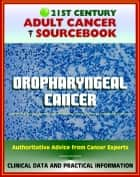 21st Century Adult Cancer Sourcebook: Oropharyngeal Cancer - Clinical Data for Patients, Families, and Physicians ebook by Progressive Management