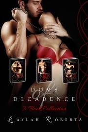 Doms of Decadence-Box Set One - Doms of Decadence ebook by Laylah Roberts