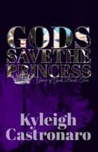 Gods Save the Princess ebook by Kyleigh Castronaro