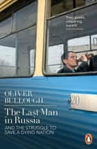 The Last Man in Russia - And The Struggle To Save A Dying Nation ebook by Oliver Bullough