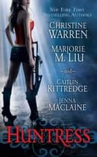 Huntress ebook by Christine Warren, Marjorie M. Liu, Caitlin Kittredge,...