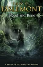 Blood and Bone - A Novel of the Malazan Empire ebook by Ian Cameron Esslemont