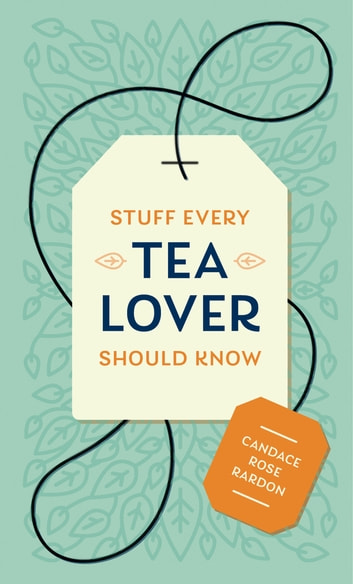 Stuff Every Tea Lover Should Know ebook by Candace Rose Rardon