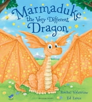 Marmaduke the Very Different Dragon ebook by Rachel Valentine,Ed Eaves