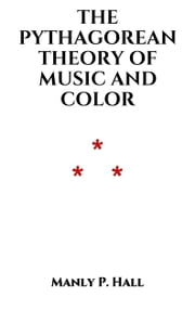 The Pythagorean Theory of Music and Color ebook by Manly P. Hall