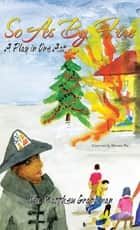 So as by Fire - A Play in One Act ebook by Wm. Matthew Graphman, Marian Poe