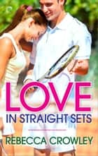 Love in Straight Sets ebook by Rebecca Crowley