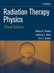 Radiation Therapy Physics ebook by William R. Hendee,Geoffrey S. Ibbott,Eric G. Hendee
