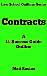 Contracts - A 1L Success Guide Outline ebook by Matt Racine
