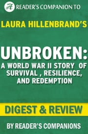Unbroken: A World War II Story of Survival, Resilience, and Redemption by Laura Hillenbrand | Digest & Review ebook by Reader's Companions