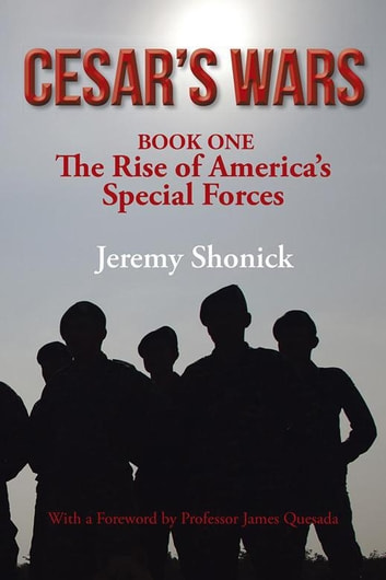 Cesar's Wars - The Rise of America's Special Forces ebook by Jeremy Shonick