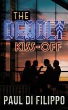 The Deadly Kiss-Off ebook by Paul Di Filippo