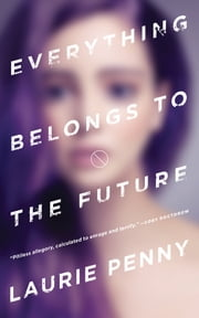 Everything Belongs to the Future ebook by Laurie Penny