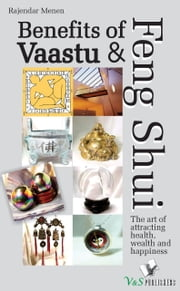 Benefits of Vaastu & Feng Shui: The art of attracting health, wealth and happiness ebook by Rajender Menen