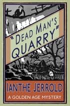 Dead Man's Quarry - A Golden Age Mystery ebook by Ianthe Jerrold