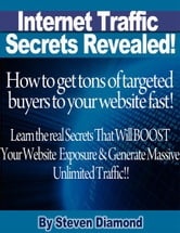 How to get tons of highly targeted buyers to your website or blog fast! Learn the real secrets that will boost your website or blogs exposure and generate massive unlimited traffic. - How to get tons of targeted buyers to your website fast! ebook by Steven Diamond