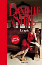 La spia eBook by Danielle Steel