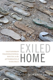 Exiled Home - Salvadoran Transnational Youth in the Aftermath of Violence ebook by Susan Bibler Coutin
