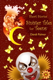 Short Stories, Sinister Tales for Teens ebook by Dandi Palmer