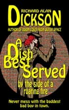 A Dish Best Served by the Side of a Roaring Fire ebook by Richard Alan Dickson