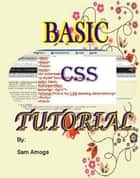 BASIC CSS TUTORIAL - BASIC CSS TUTORIAL ebook by Sam Amogs