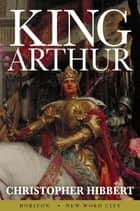 King Arthur ebook by Christopher Hibbert