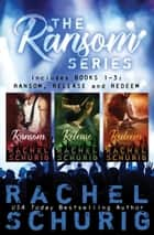 The Ransom Series - Books 1-3 ebook by Rachel Schurig