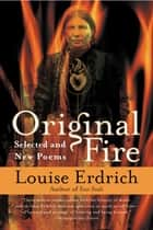 Original Fire - Selected and New Poems ekitaplar by Louise Erdrich