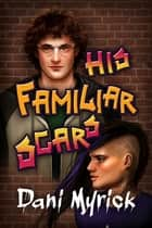 His Familiar Scars ebook by Dani Myrick