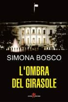 L'ombra del girasole ebook by Simona Bosco