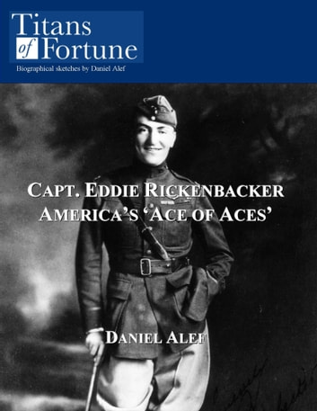 Capt. Eddie Rickenbacker: America's 'Ace of Aces' ebook by Daniel Alef