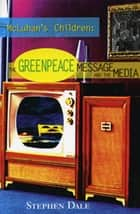 McLuhan's Children - The Greenpeace Message and the Media ebook by Stephen Dale
