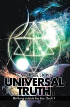 Universal Truth - Thinking Outside the Box: Book Ii ebook by Dr. Peter C. Rogers