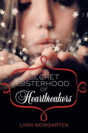 The Secret Sisterhood of Heartbreakers ebook by Lynn Weingarten