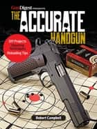 The Accurate Handgun ebook by Robert K. Campbell