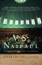 Literary Occasions - Essays ebook by V. S. Naipaul