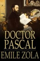 Doctor Pascal ebook by Emile Zola, Mary J. Serrano