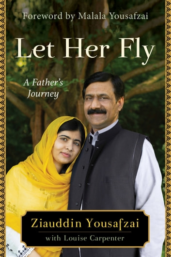 Let Her Fly - A Father's Journey ebook by Ziauddin Yousafzai