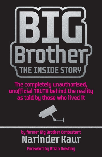 Big Brother: The Inside Story - The completely unauthorised, unofficial TRUTH behind the reality as told by those who lived it ebook by Narinder Kaur