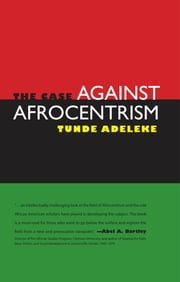 The Case against Afrocentrism ebook by Tunde Adeleke