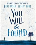 Dear Evan Hansen: You Will Be Found ebook by Benj Pasek, Justin Paul
