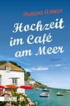 Hochzeit im Café am Meer - Roman ebook by Phillipa Ashley