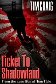 Ticket To Shadowland: From The Case Files Of Tom Hale ebook by Tim Craig