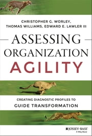 Assessing Organization Agility - Creating Diagnostic Profiles to Guide Transformation ebook by Christopher G. Worley,Thomas D. Williams,Edward E. Lawler III