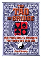 Tao of Bridge: 200 Principles to Transform Your Game and Your Life ebook by Manley, Brent