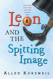 Leon and the Spitting Image ebook by Allen Kurzweil,Bret Bertholf