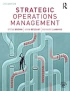 Strategic Operations Management ebook by Steve Brown, John Bessant