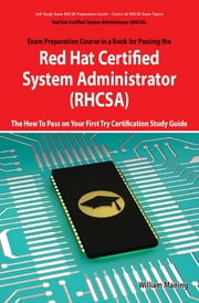 Red Hat Certified System Administrator (RHCSA) Exam Preparation Course in a Book for Passing the RHCSA Exam - The How To Pass on Your First Try Certification Study Guide - Second Edition ebook by William Maning