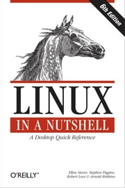 Linux in a Nutshell - A Desktop Quick Reference ebook by Ellen Siever,Stephen Figgins,Robert Love,Arnold Robbins